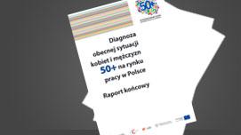 Diagnoza obecnej sytuacji kobiet i mężczyzn 50+ na rynku pracy w Polsce. Raport końcowy